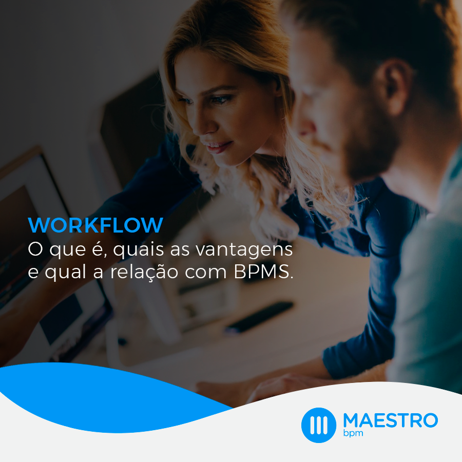 Workflow o que é, quais as vantagens e qual a relação com BPMS